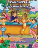 Joosh's Juice Bar: the Blue Banana Berry Adventure, Josh Gottsegen, 1493546848