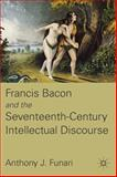 Francis Bacon and the Seventeenth-Century Intellectual Discourse, Funari, Anthony J., 0230116841