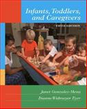 Infants, Toddlers, and Caregivers, Gonzalez-Mena, Janet and Eyer, Dianne Widmeyer, 0767416848