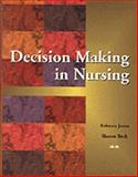 Decision Making in Nursing, Jones, Rebecca A. Patronis and Beck, Sharon E., 0827356846