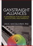 Gay-Straight Alliances : A Handbook for Students, Educators, and Parents, Ian K. Macgillivray, 1560236841
