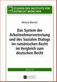 Das System der Arbeitnehmervertretung und des Sozialen Dialogs Im Rumaenischen Recht Im Vergleich Zum Deutschen Recht, Marisch, Mirona, 3631626843