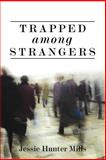 Trapped among Strangers, Jessie Hunter Mills, 1434326853