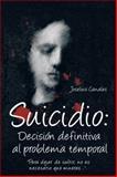 Suicidio: DecisiÓn Definitiva Al Problema Temporal, Joseluis Canales, 1463346859