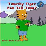 Timothy Tiger Can Tell Time?, Betty Cain, 1480176850