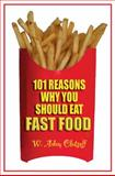 101 Reasons Why You Should Eat Fast Food, Adam Clatsoff, 188488685X