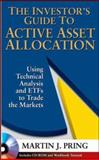 The Investor's Guide to Active Asset Allocation : Using Technical Analysis and ETFs to Trade the Markets, Pring, Martin J., 0071466851