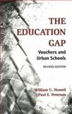 The Education Gap : Vouchers and Urban Schools, Revised Edition, Howell, William G. and Peterson, Paul E., 0815736851