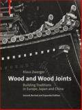 Wood and Wood Joints : Building Traditions of Europe, Japan and China (Second, Revised and Expanded Edition), Zwerger, Klaus, 3034606850