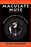 The Maculate Muse : Obscene Language in Attic Comedy, Henderson, Jeffrey, 0195066855