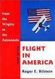 Flight in America : From the Wrights to the Astronauts, Bilstein, Roger E., 0801866855