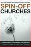 Spin-off Churches : How One Church Successfully Plants Another, Harrison, Rodney and Cheyney, Tom, 0805446850