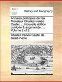 Annales Politiques de Feu Monsieur Charles Irenée Castel, Nouvelle Édition Corrigée and Augmentée, Charles Irénée Castel de Saint-Pierre, 1140656856