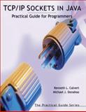 TCP/IP Sockets in Java : Practical Guide for Programmers, Calvert, Kenneth L. and Donahoo, Michael J., 1558606858