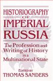 Historiography of Imperial Russia : The Profession and Writing of History in a Multinational State, Sanders, Thomas, 1563246856