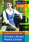 Administering the School Library Media Center, Betty J. Morris, 1591586852