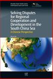 Solving Disputes for Regional Cooperation and Development in the South China Sea : A Chinese Perspective, Wu, Shicun, 1843346850