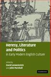 Heresy, Literature and Politics in Early Modern English Culture, , 0521126851