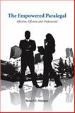 The Empowered Paralegal : Effective, Efficient and Professional, Mongue, Robert E., 1594606854