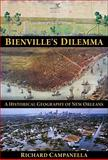 Bienville's Dilemma : A Historical Geography of New Orleans, Campanella, Richard, 1887366857