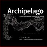 Archipelago : Islands of Living and Learning Architecture, Williams, A. Richard, 0252076850