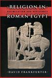 Religion in Roman Egypt : Assimilation and Resistance, Frankfurter, David, 0691026858