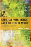 Christian Faith, Justice, and a Politics of Mercy : The Benevolent Community, Gilman, James E., 073918685X