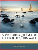 A Picturesque Guide to North Cornwall, Anonymous and Anonymous, 1145746853