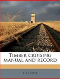 Timber Cruising Manual and Record, E. a. Chase, 114956685X
