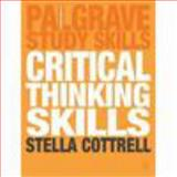 Critical Thinking Skills : Developing Effective Analysis and Argument, Cottrell, Stella, 1403996857