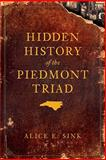 Hidden History of the Piedmont Triad, Sink, Alice E., 1596296852