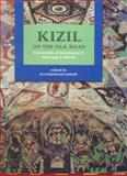 Kizil : On the Silk Road: Crossroads of Commerce and Meeting of Minds, Ghose, Rajeshwari, 8185026858