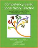 Competency-Based Social Work Practice : An Integrated Approach to Decision Making, Vecchiolla, Francine J. and Mullin, Walter J., 020577685X