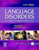 Language Disorders from Infancy Through Adolescence : Assessment and Intervention, Paul, Rhea, 0323036856