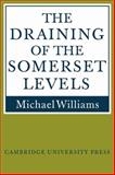 The Draining of the Somerset Levels, Williams, Michael, 0521106850