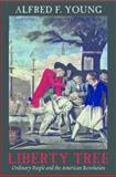 Liberty Tree : Ordinary People and the American Revolution, Young, Alfred F., 0814796850