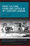 Print Culture, Crime and Justice in 18th-Century London, Ward, Richard M., 1472506855