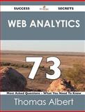 Web Analytics 73 Success Secrets - 73 Most Asked Questions on Web Analytics - What You Need to Know, Thomas Albert, 1488516855