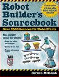 Robot Builder's Sourcebook : Over 2500 Sources for Robot Parts, McComb, Gordon, 0071406859