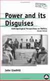 Power and Its Disguises : Anthropological Perspectives on Politics, Gledhill, John, 0745316859