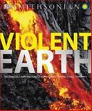 Smithsonian Violent Earth, Dorling Kindersley Publishing Staff, 0756686857