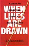 When Lines Are Drawn : A Guide to Resolving Conflict in the Church, Edison, E. Steve, 089900685X
