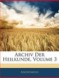 Archiv Der Heilkunde, Volume 9, Anonymous and Anonymous, 1145726852