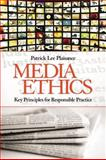 Media Ethics : Key Principles for Responsible Practice, Plaisance, Patrick Lee, 1412956854