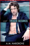 Tragic Desires (a Tragic Novel), A. Hargrove, 1495426858