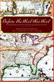 Before the West Was West : Critical Essays on Pre-1800 American Frontiers Literature, , 080325685X