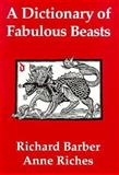 A Dictionary of Fabulous Beasts, Barber, Richard and Riches, Anne, 0851156851