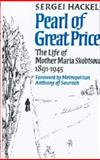 Pearl of Great Price : The Life of Mother Maria Skobtsova 1891-1945, Hackel, Sergei, 0913836850