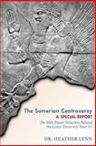 The Sumerian Controversy: a Special Report, Heather Lynn, 1484836855