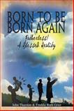 Born to Be Born Again, John Thurston and Freddie Ruth Grier, 1493126857